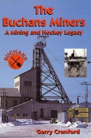 The Buchans Miners - A Mining and Hockey Legacy ebook by Garry Cranford