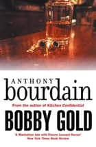 Bobby Gold ebook by Anthony Bourdain