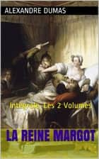 La Reine Margot - Intégrale, Les 2 Volumes ebook by Alexandre Dumas