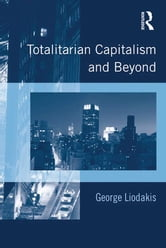 Totalitarian Capitalism and Beyond ebook by George Liodakis