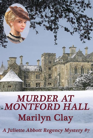 Murder At Montford Hall - A Juliette Abbott Regency Mystery, #7 ebook by Marilyn Clay
