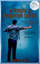 A Temple of Forgotten Spirits: The Complete Adventures of Jack Hong ebook by William F. Wu