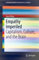 Empathy Imperiled - Capitalism, Culture, and the Brain ebook by Gary Olson