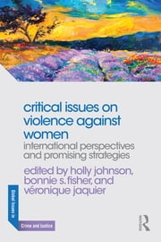 Critical Issues on Violence Against Women - International Perspectives and Promising Strategies ebook by Holly Johnson,Bonnie S. Fisher,Veronique Jaquier