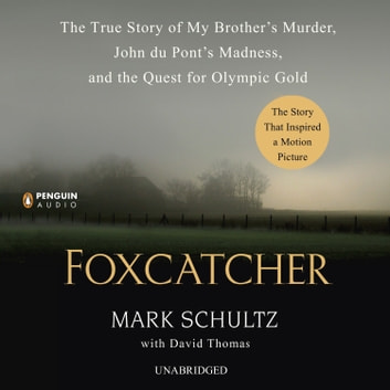 Foxcatcher - The True Story of My Brother's Murder, John du Pont's Madness, and the Quest for Olympic Gold audiobook by Mark Schultz,David Thomas