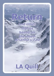 Return and Other Stories Based on the Novel Arianna's Tale ebook by LA Quill