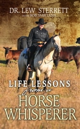 Life Lessons from a Horse Whisperer ebook by Dr. Lew Sterrett