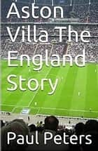 Aston Villa The England Story ebook by Paul Peters
