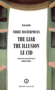 Corneille: Three Masterpieces ebook by Pierre Corneille,Ranjit Bolt