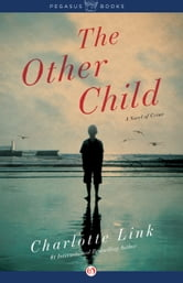 The Other Child - A Novel of Crime ebook by Charlotte Link