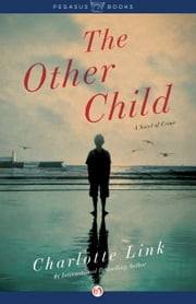 The Other Child - A Novel of Crime ebook by Charlotte Link,Stefan Tobler