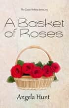 A Basket of Roses ebook by Angela Hunt