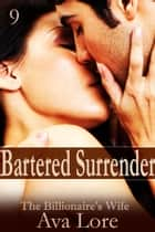 Bartered Surrender: The Billionaire's Wife, Part 9 ebook by Ava Lore