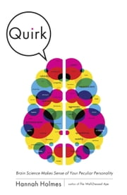 Quirk - Brain Science Makes Sense of Your Peculiar Personality ebook by Hannah Holmes