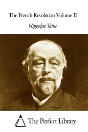 The French Revolution Volume II ebook by Hippolyte Taine