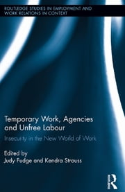 Temporary Work, Agencies and Unfree Labour - Insecurity in the New World of Work ebook by Judy Fudge,Kendra Strauss