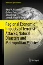 Regional Economic Impacts of Terrorist Attacks, Natural Disasters and Metropolitan Policies ebook by Harry W. Richardson, Qisheng Pan, JiYoung Park,...