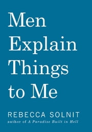 Men Explain Things to Me ebook by Rebecca Solnit