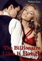 The Billionaire Likes It Rough ebook by Madison Laine