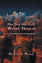 The Day the Grid Went Down - Economic Catastrophe ebook by