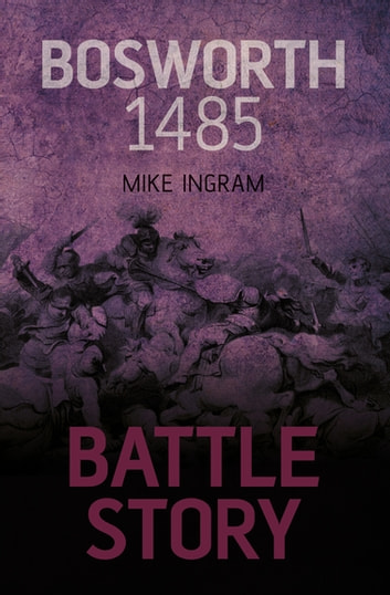 Battle Story: Bosworth 1485 ebook by Mike Ingram