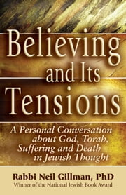Believing and Its Tensions - A Personal Conversation about God, Torah, Suffering and Death in Jewish Thought ebook by Neil Gillman