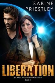 Liberation - Alien Attachments ebook by Sabine Priestley