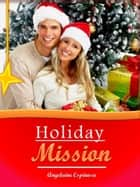 Holiday Mission ebook by Angelaine Espinosa