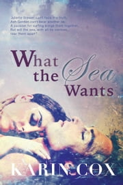 What the Sea Wants ebook by Karin Cox