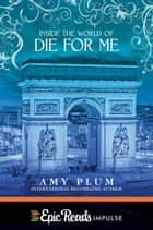 Inside the World of Die for Me ebook by Amy Plum