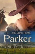 Parker: The Long Road Home - The Montana Ranchers, #4 ebook by Maddie James