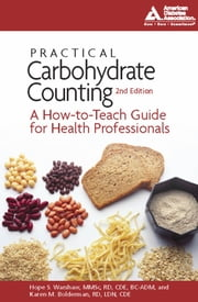 Practical Carbohydrate Counting - A How-to-Teach Guide for Health Professionals ebook by Hope S. Warshaw, R.D.,Karen M. Bolderman, R.D.