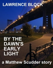 By the Dawn's Early Light - Matthew Scudder short stories, #3 ebook by Lawrence Block