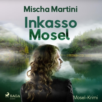 Inkasso Mosel - Mosel-Krimi (Ungekürzt) audiobook by Mischa Martini