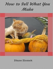 How to Sell What You Make ebook by Diane Ziomek