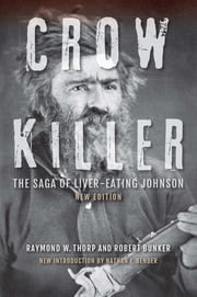 Crow Killer, New Edition - The Saga of Liver-Eating Johnson ebook by Robert Bunker, Raymond W. Thorp, Jr.,...