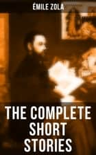 The Complete Short Stories of Émile Zola ebook by Émile Zola