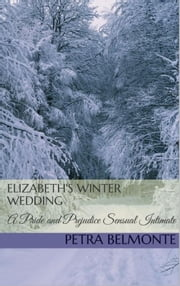 Elizabeth's Winter Wedding: A Pride and Prejudice Sensual Intimate ebook by Petra Belmonte, Jane Hunter
