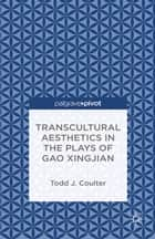 Transcultural Aesthetics in the Plays of Gao Xingjian ebook by T. Coulter