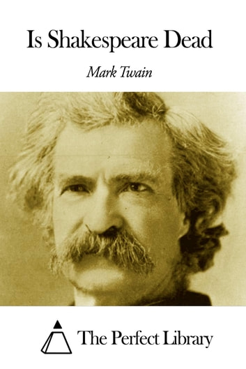 Is Shakespeare Dead ebook by Mark Twain