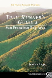 Trail Runners Guide: San Francisco Bay Area ebook by Jessica Lage