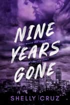Nine Years Gone ebook by Shelly Cruz