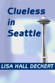 Clueless in Seattle: A Tiny Mystery You Can Solve ebook by Lisa Deckert