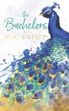 The Bachelors ebook by E.S. Carter