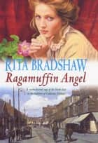 Ragamuffin Angel - Old feuds threaten the happiness of one young couple ebook by Rita Bradshaw