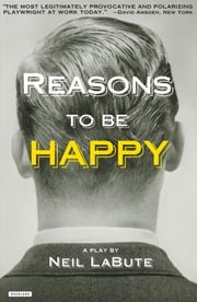 Reasons to be Happy: A Play ebook by Neil LaBute