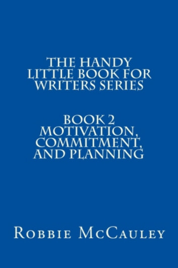 The Handy Little Book for Writers Series. Book 2. Motivation, Commitment, and Planning ebook by Robbie McCauley