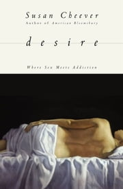 Desire - Where Sex Meets Addiction ebook by Susan Cheever