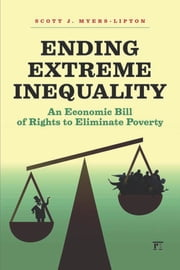 Ending Extreme Inequality - An Economic Bill of Rights to Eliminate Poverty ebook by Scott Myers-Lipton