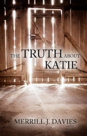 The Truth About Katie ebook by Merrill J. Davies